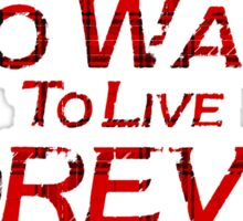 who wants to live forever Sticker