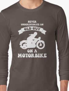 Never underestimate an old guy on a motorbike Long Sleeve T-Shirt