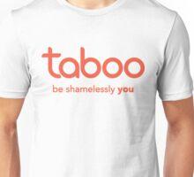 Taboo - Be Shamelessly You Unisex T-Shirt