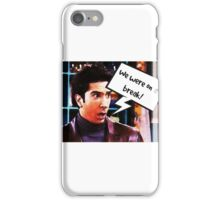 Ross Friends - we were on a break! iPhone Case/Skin