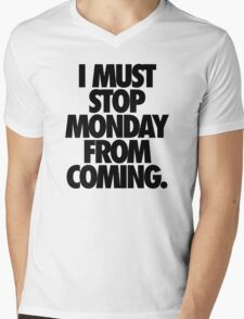 I MUST STOP MONDAY FROM COMING. Mens V-Neck T-Shirt