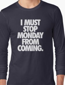 I MUST STOP MONDAY FROM COMING. - Alternate Long Sleeve T-Shirt