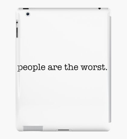 People are the worst. iPad Case/Skin