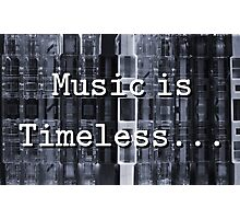 Music is Timeless... Photographic Print