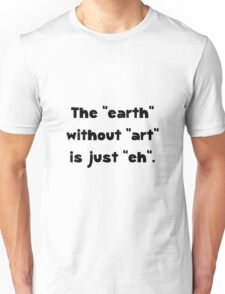 Earth Without Art Unisex T-Shirt