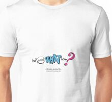 He Said What Now? Unisex T-Shirt