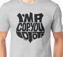 I'm A Cop You Idiot! black Unisex T-Shirt
