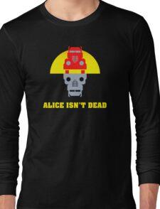 Alice isn't dead Long Sleeve T-Shirt