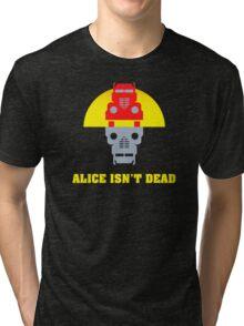 Alice isn't dead Tri-blend T-Shirt