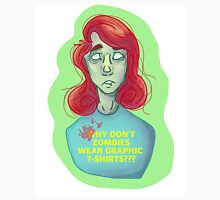 Why Don't Zombies Wear Graphic T-Shirts? Unisex T-Shirt