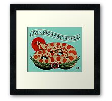 Livin' High on the Hog Framed Print