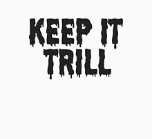 keep it trill Unisex T-Shirt