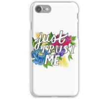 Just trust me iPhone Case/Skin