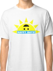 Happy Days! Classic T-Shirt