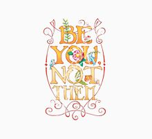 be you not them Unisex T-Shirt