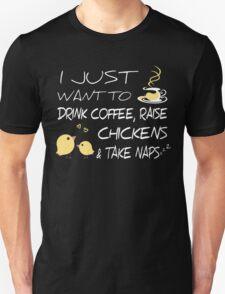 Drink Coffee, Raise Chickens & Take Naps Unisex T-Shirt