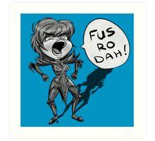 Fus Ro Dah Art Print