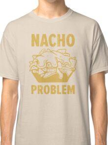 Nacho Problem Classic T-Shirt