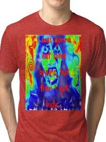 I Was Gonna Eat Some Brains, But Then I Got High... Tri-blend T-Shirt