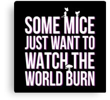 some mice just want to watch the wold burn Canvas Print