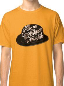 Like an Englishman in New York Classic T-Shirt