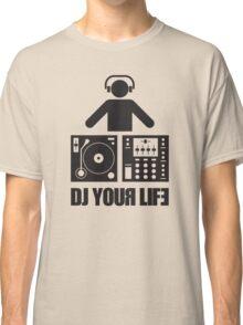DJ your life Classic T-Shirt