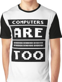 Computers are people too Graphic T-Shirt