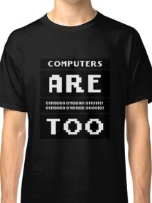 Computers are people too Classic T-Shirt