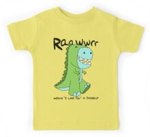 """Raawwrr means """"I Love You"""" in Dinosaur Kids Tee"""