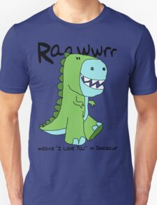 "Raawwrr means ""I Love You"" in Dinosaur Unisex T-Shirt"