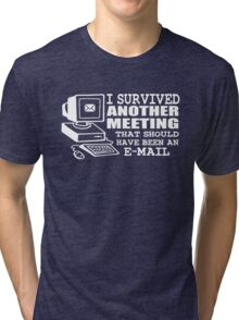 I survived another meeting Tri-blend T-Shirt