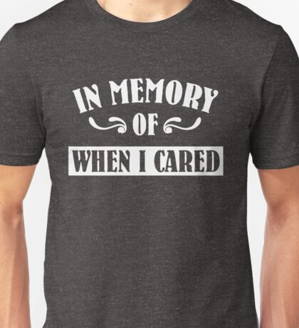 In Memeory of When I Cared T-Shirt
