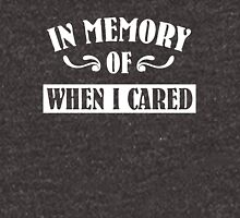 In Memeory of When I Cared Unisex T-Shirt