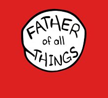 Father of All Things Unisex T-Shirt