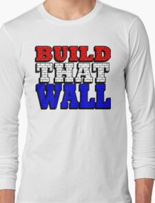 BUILD THAT WALL Long Sleeve T-Shirt