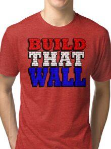 BUILD THAT WALL Tri-blend T-Shirt