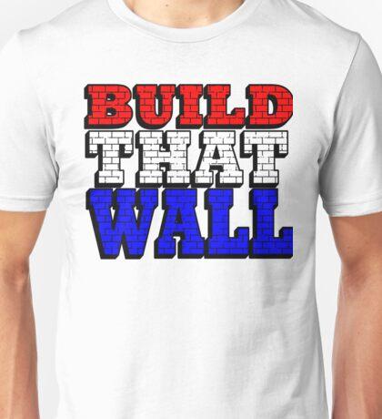 BUILD THAT WALL Unisex T-Shirt