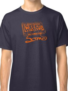 Everybody Wants Some Classic T-Shirt