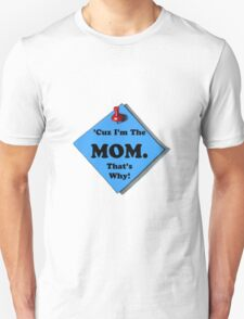 'Cuz I'm The Mom. That's Why! Mother's Day, Memo, Funny Unisex T-Shirt