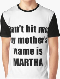 Martha is my mother too Graphic T-Shirt