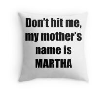 Martha is my mother too Throw Pillow