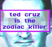 ted cruz is the zodiac killer Sticker
