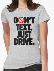 DON'T TEXT. JUST DRIVE. Womens Fitted T-Shirt