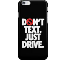 DON'T TEXT. JUST DRIVE. - Alternate iPhone Case/Skin