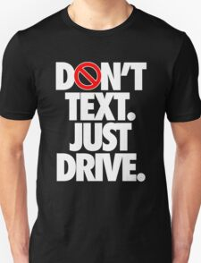 DON'T TEXT. JUST DRIVE. - Alternate T-Shirt