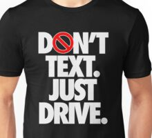 DON'T TEXT. JUST DRIVE. - Alternate Unisex T-Shirt