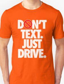 DON'T TEXT. JUST DRIVE. - Alternate T-Shirt