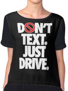 DON'T TEXT. JUST DRIVE. - Alternate Chiffon Top