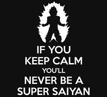 Keep Calm, You'll Never Become A Super Saiyan Unisex T-Shirt