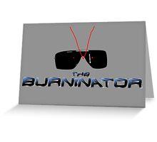 THE BURNINATOR Greeting Card